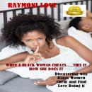 When A Black Woman Cheats......This Is How She Does It: Discovering Why Black Women Cheat and Find Love Doing It, Raymond Sturgis