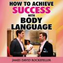 How to Achieve Success With Body Language, James David Rockefeller