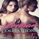 Lesbian Collections: 5 Hot and Steamy Lesbian Stories, Kathleen Hope