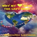 Why My Heart Is On The Left Side?, Marcello Luciano