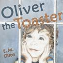 Oliver the Toaster, E M Olson