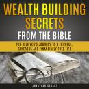 Wealth Building Secrets from the Bible: The Believer's Journey to a Faithful, Generous and Financially Free Life, Jonathan Geraci