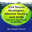 114 Tennis Strategies, Mental Tactics, and Drills: Improve Your Game in 10 Days Audiobook