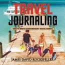 Travel Journaling: How to Write Extraordinary Travel Diaries, James David Rockefeller