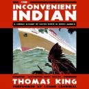 Inconvenient Indian: A Curious Account of Native People in North America, Thomas King