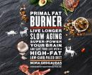 Primal Fat Burner: Live Longer, Slow Aging, Super-Power Your Brain, and Save Your Life with a High-Fat, Low-Carb Paleo, Nora Gedgaudas