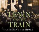 Lenin on the Train, Catherine Merridale