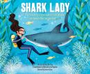 Shark Lady: The True Story of How Eugenie Clark Became the Ocean's Most Fearless Scientist, Jess Keating