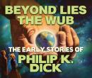 Beyond Lies The Web: Early Stories of Philip K. Dick, Philip K. Dick