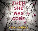 Then She Was Gone: A Novel, Lisa Jewell