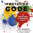 Innovation Code: The Creative Power of Constructive Conflict, Staney DeGraff, Jeff DeGraff