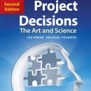 Project Decisions, 2nd Edition: The Art and Science, Michael Trumper, Lev Virine