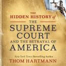 The Hidden History of the Supreme Court and the Betrayal of America Audiobook