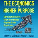 The Economics of Higher Purpose: Eight Counterintuitive Steps for Creating a Purpose-Driven Organiza Audiobook