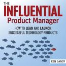The Influential Product Manager: How to Lead and Launch Successful Technology Products Audiobook