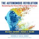 The Autonomous Revolution: Reclaiming the Future We've Sold to Machines  Audiobook
