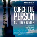 Coach the Person, Not the Problem: A Guide to Using Reflective Inquiry Audiobook