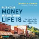 Put Your Money Where Your Life Is: How to Invest Locally Using Self-Directed IRAs and Solo 401(k)s Audiobook
