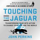 Touching the Jaguar: Transforming Fear into Action to Change Your Life and the World Audiobook