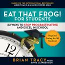 Eat That Frog! for Students: 22 Ways to Stop Procrastinating and Excel in School Audiobook