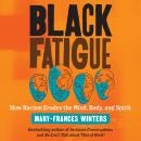 Black Fatigue: How Racism Erodes the Mind, Body, and Spirit Audiobook