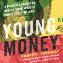 Young Money: 4 Proven Actions to Design Your Wealth While You Still Can, Dasarte Yarnway