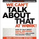 We Can't Talk about That at Work!: How to Talk about Race, Religion, Politics, and Other Polarizing Topics, Mary-Frances Winters