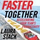 Faster Together: Accelerating Your Team's Productivity, Laura Stack