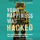 Your Happiness Was Hacked: Why Tech Is Winning the Battle to Control Your Brain--and How to Fight Ba Audiobook