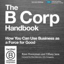The B Corp Handbook, Second Edition: How You Can Use Business as a Force for Good Audiobook