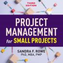Project Management for Small Projects, Third Edition, Sandra F. Rowe