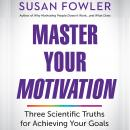 Master Your Motivation: Three Scientific Truths for Achieving Your Goals Audiobook