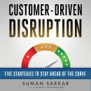 Customer-Driven Disruption: Five Strategies to Stay Ahead of the Curve Audiobook
