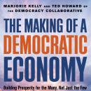 The Making of a Democratic Economy: Building Prosperity For the Many, Not Just the Few Audiobook