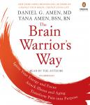 Brain Warrior's Way: Ignite Your Energy and Focus, Attack Illness and Aging, Transform Pain into Purpose, Rn Tana Amen Bsn, Daniel G. Amen, M.D.