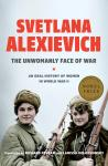 Unwomanly Face of War: An Oral History of Women in World War II, Svetlana Alexievich