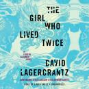 Girl Who Lived Twice: A Lisbeth Salander novel, continuing Stieg Larsson's Millennium Series, David Lagercrantz