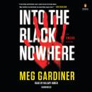 Into the Black Nowhere: An UNSUB Novel, Meg Gardiner