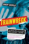 Trainwreck: The women we love to hate, mock, and fear, and why, Sady Doyle