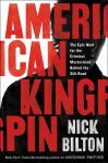 American Kingpin: The Epic Hunt for the Criminal Mastermind Behind the Silk Road, Nick Bilton