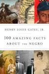 100 Amazing Facts About the Negro, Jr. Henry Louis Gates