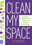 Clean My Space: The Secret to Cleaning Better, Faster, and Loving Your Home Every Day, Melissa Maker