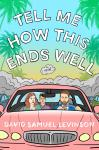 Tell Me How This Ends Well: A Novel, David Samuel Levinson