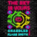 Sky Is Yours: A Novel, Chandler Klang Smith