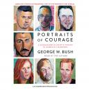 Portraits of Courage: A Commander in Chief's Tribute to America's Warriors, George W. Bush