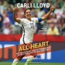 All Heart: My Dedication and Determination to Become One of Soccer's Best Audiobook