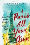 Paris All Your Own: Bestselling Women Writers on the City of Light, Eleanor Brown