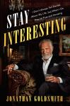 Stay Interesting: I Don't Always Tell Stories About My Life, but When I Do They're True and Amazing, Jonathan Goldsmith