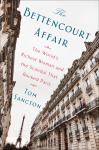 Bettencourt Affair: The World's Richest Woman and the Scandal That Rocked Paris (t), Tom Sancton