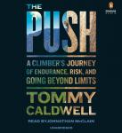 The Push: A Climber's Journey of Endurance, Risk, and Going Beyond Limits Audiobook